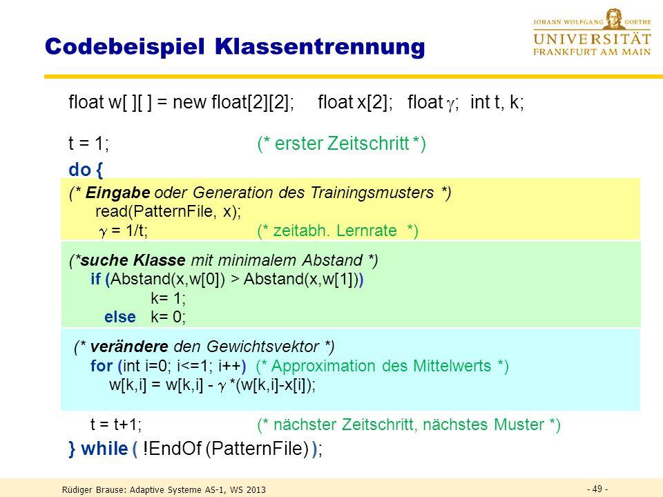 VAR w: ARRAY[1..2, 1..2] OF REAL; x: ARRAY[1..2] OF REAL; : REAL; t,k,i:INTEGER; BEGIN t:=1;(* erster Zeitschritt *) REPEAT (* Eingabe oder Generation des Trainingsmusters *) Read(PatternFile, x); := 1/t;(* zeitabh.