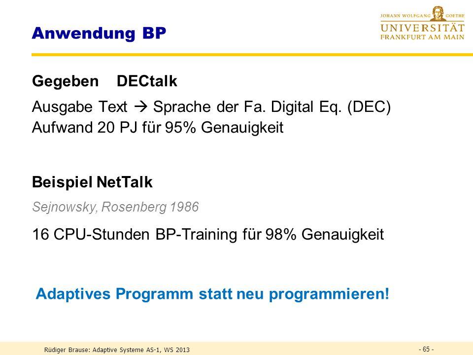 Rüdiger Brause: Adaptive Systeme AS-1, WS 2013 - 64 - Online vs Offline-Lernen Beispiel Buchstabenerkennung Überwachtes Lernen Eingabe Gewichte On-line learning (Training)..., H,...