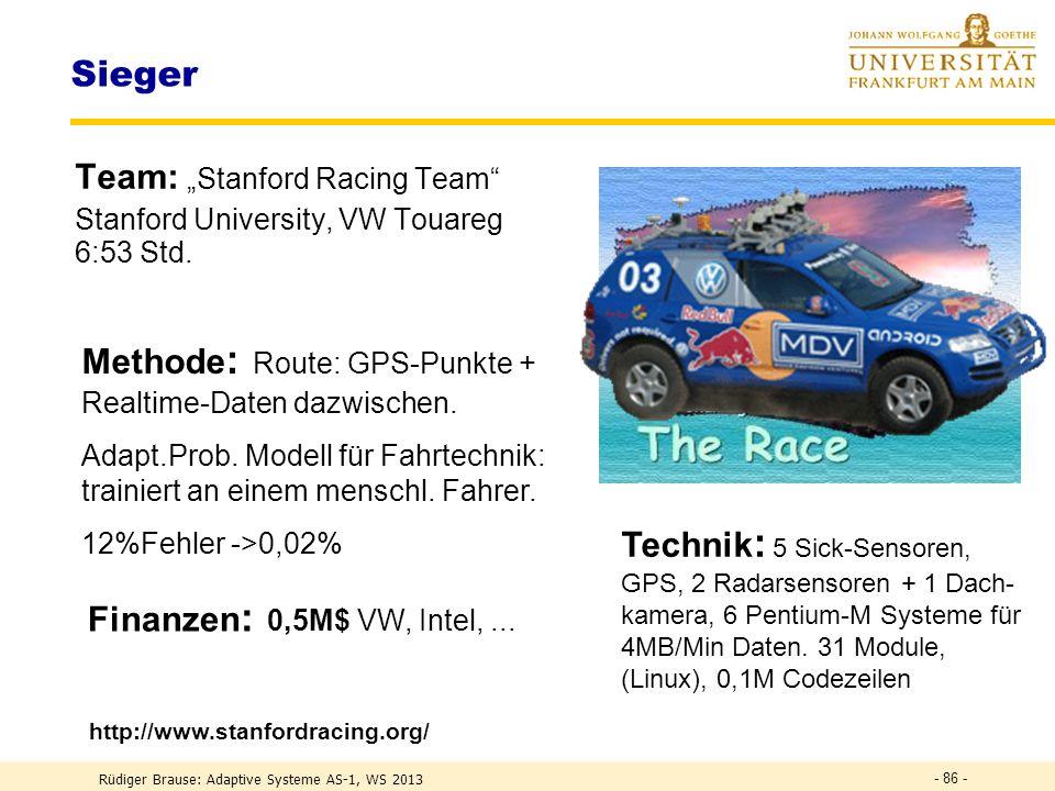 Rüdiger Brause: Adaptive Systeme AS-1, WS 2013 - 85 - Hauptkonkurrenten Team : Red Team Carnegie-Mellon-University, Pittsburgh, Hummer-Geländewagen 7:04 Std.