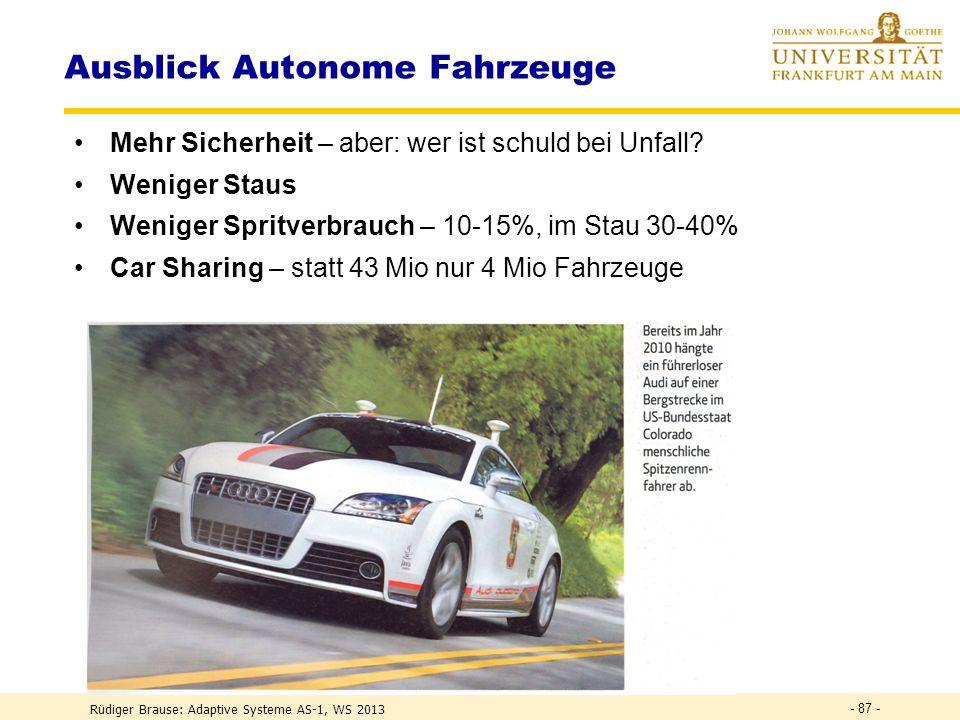 Rüdiger Brause: Adaptive Systeme AS-1, WS 2013 - 86 - Sieger Team: Stanford Racing Team Stanford University, VW Touareg 6:53 Std.