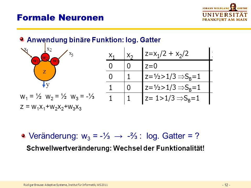 Rüdiger Brause: Adaptive Systeme, Institut für Informatik, WS 2011 - 11 - Ausgabefunktionen Binäre Ausgabefunktionen z.B. Kodierung von qual.Merkmalen