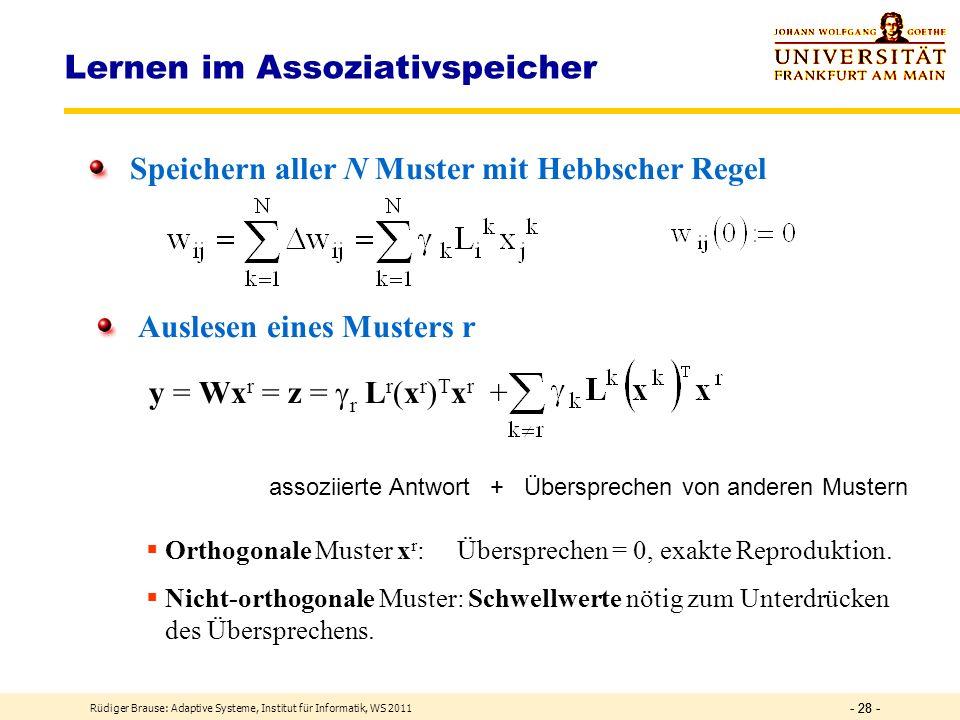 Rüdiger Brause: Adaptive Systeme, Institut für Informatik, WS 2011 - 27 - Neuro-Modell des Assoziativspeichers Funktion: Jede Komp.ist lin. Summe z i