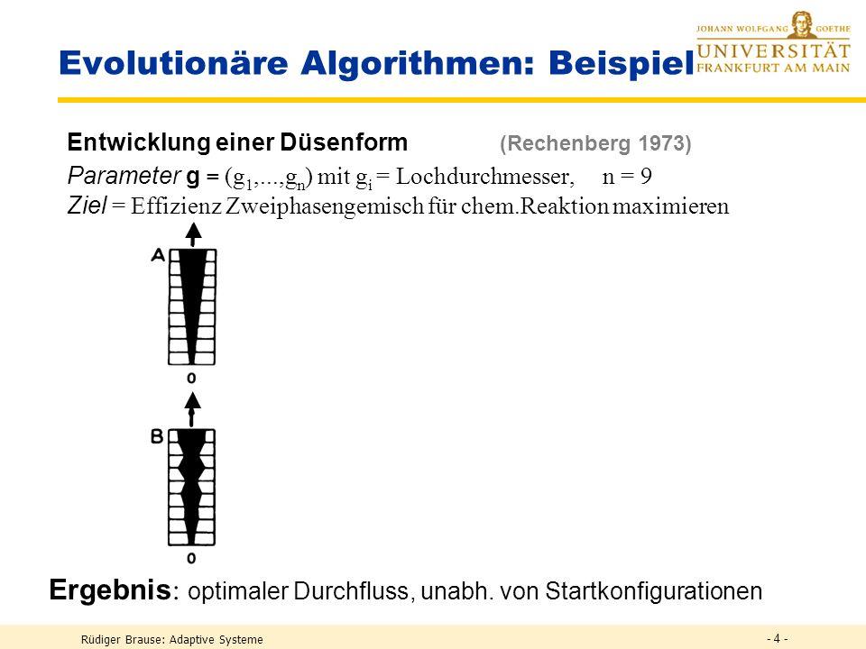 Rüdiger Brause: Adaptive Systeme - 3 - Lernen durch Evolutionäre Algorithmen Lernziel: Maximieren einer Zielfunktion R(g 1,..., g n ) durch Wahl von n