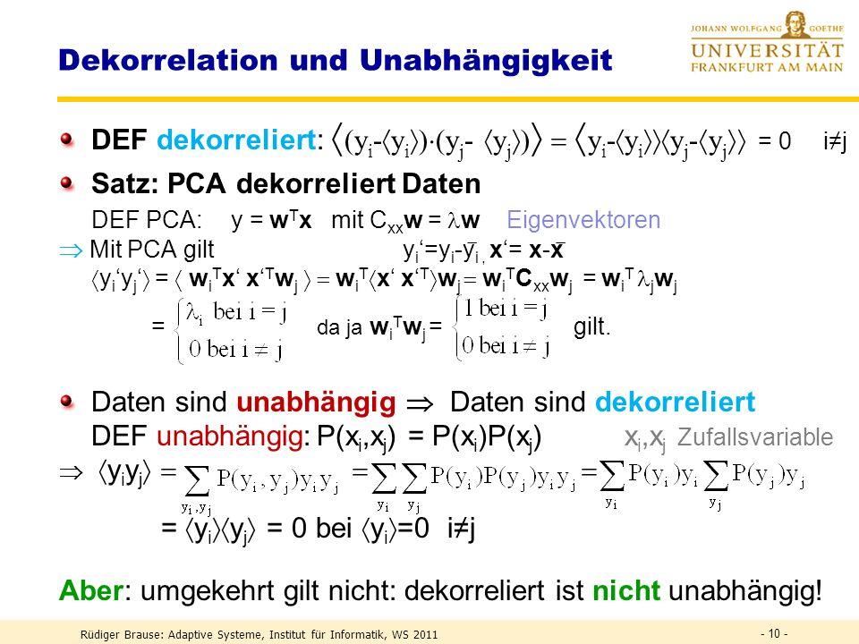 Rüdiger Brause: Adaptive Systeme, Institut für Informatik, WS 2011 - 9 - Principal Component Analysis PCA Transformation auf Unkorreliertheit Beispiel
