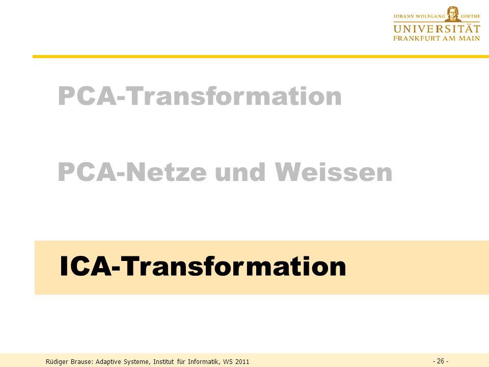 Rüdiger Brause: Adaptive Systeme, Institut für Informatik, WS 2011 - 25 - Ausblick: lineare und nichtlineare PCA Lineare Hauptachsentransformation Dyn