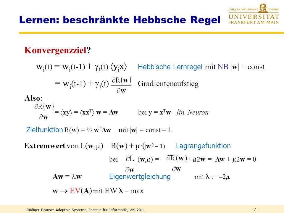 Rüdiger Brause: Adaptive Systeme, Institut für Informatik, WS 2011 - 27 - Lineares ICA-Modell M s1s2 sns1s2 sn x 1 x 2 x n W y1y2 yny1y2 yn Quellenmix Entmischung Ziel:W M -1 y s mit p(y) = p(y 1,..,y n ) = p(y 1 )..p(y n ) unabhängige Kanäle Unabhängigkeit notwendig zur Quellentrennung.