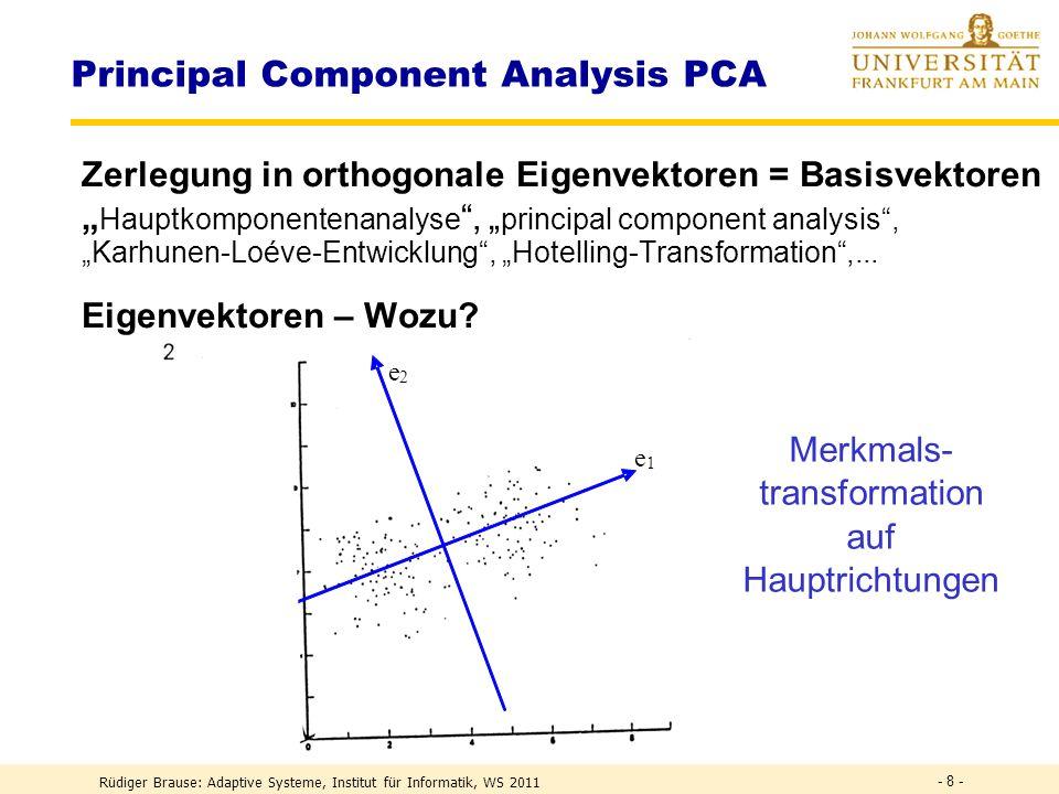 Rüdiger Brause: Adaptive Systeme, Institut für Informatik, WS 2011 - 38 - ICA – Algorithmen 2 Lernalgorithmus für einzelnes Neuron (Hyvarinen, Oja 1996) w (t+1) = (w T v) 3 v – 3 w Fixpunktalgorithmus mit |w| = 1 Ziel: extremale Kurtosis bei y = w T v R(w) = (w T v) 4 – 3 (w T v) 2 2 = min w w (t+1) = w (t) + grad R(w) = w (t) + 4 ( (w T v) 3 v – 3|w| 2 w ) Bei |w| = 1 ist die Richtung gegeben durch w (t+1) = ( (w T v) 3 v – w )
