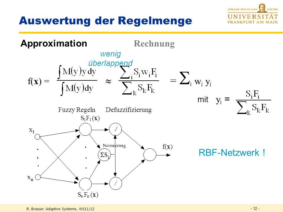 R. Brause: Adaptive Systeme, WS11/12 - 11 - Auswertung der Regelmenge Defuzzifikation Gesucht: numer. Wert der Ausgabefunktion Schwerpunkt bilden der
