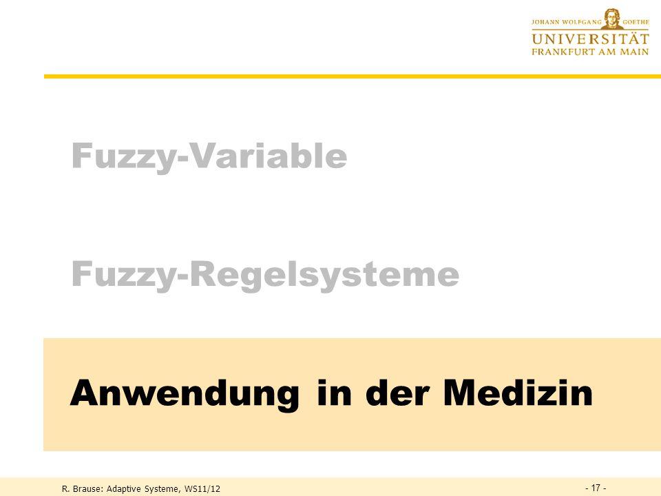 R. Brause: Adaptive Systeme, WS11/12 - 16 - Fuzzy-Regelung Temperaturregelung Funktionsregeln WENN (Temperatur = heiß) DANN abkühlen WENN (Temperatur