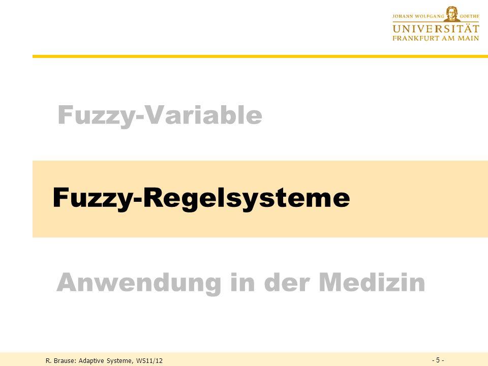 DefinitionZugehörigkeitsfunktion m(x) > 0 R. Brause: Adaptive Systeme, WS11/12 - 4 - Fuzzy-Variable m(x) 1 0 x x A Allgemein Kontin. Zuordnung: x hat