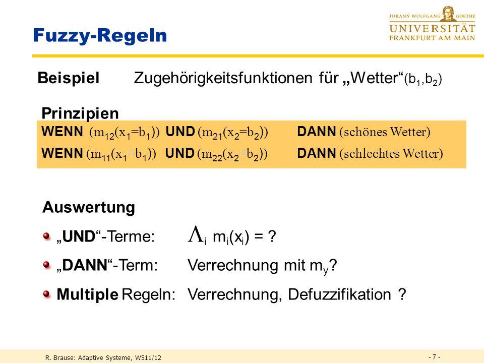 R. Brause: Adaptive Systeme, WS11/12 - 6 - Fuzzy-Regeln Beispiel Zugehörigkeitsfunktionen für Wetter Naß 1 0 schlecht schön Wetter Prinzipien WENN (He