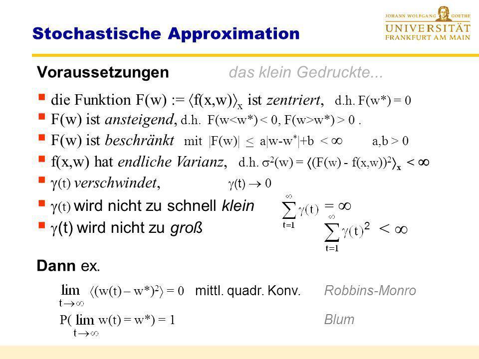 Stochastisches Lernen Lernen mit Zielfunktion R(w) = r(w,x) x w(t) = w(t-1) - (t) w R ( w(t-1) ) wird ersetzt durch Lernen mit stochast. Zielfunktion