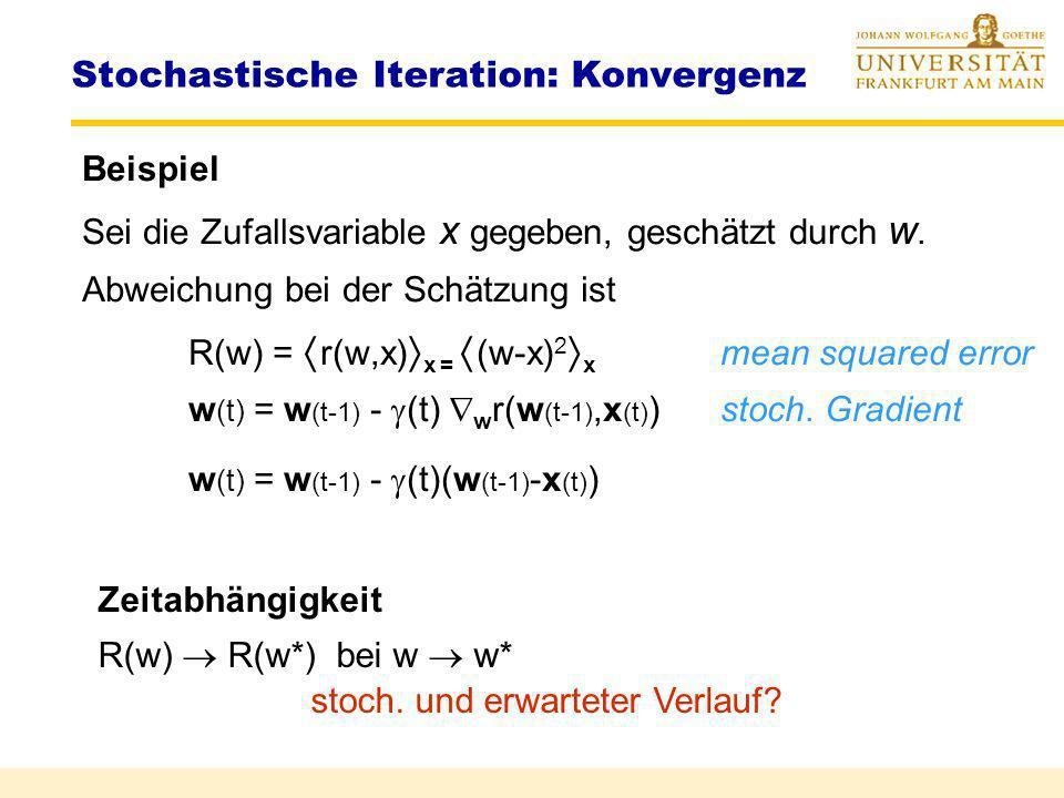 die Funktion F(w) := f(x,w) x ist zentriert, d.h. F(w*) = 0 F(w) ist ansteigend, d.h. F(w w*) > 0. F(w) ist beschränkt mit |F(w)| 0 f(x,w) hat endlich