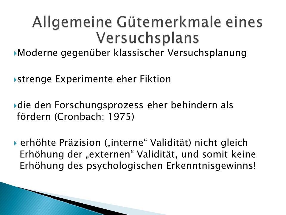 Moderne gegenüber klassischer Versuchsplanung strenge Experimente eher Fiktion die den Forschungsprozess eher behindern als fördern (Cronbach; 1975) e