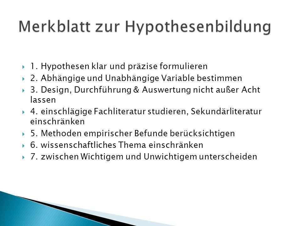 1. Hypothesen klar und präzise formulieren 2. Abhängige und Unabhängige Variable bestimmen 3. Design, Durchführung & Auswertung nicht außer Acht lasse