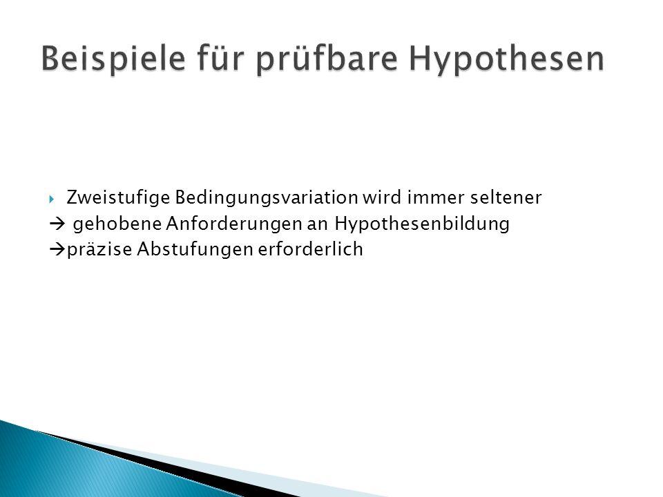 Zweistufige Bedingungsvariation wird immer seltener gehobene Anforderungen an Hypothesenbildung präzise Abstufungen erforderlich