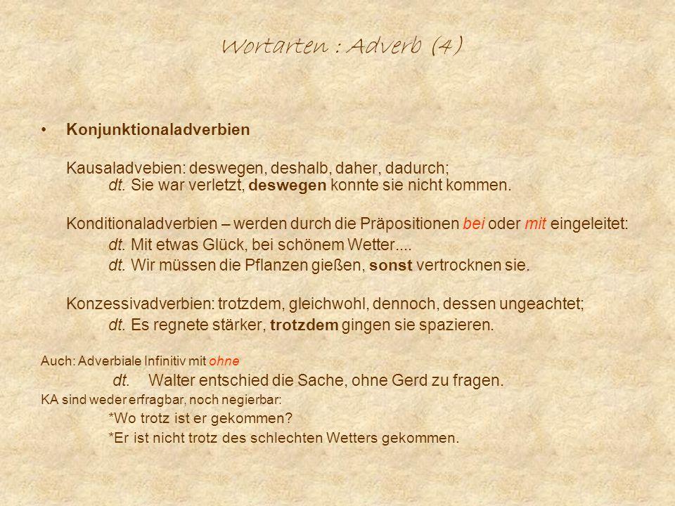 Wortarten : Adverb (4) Konjunktionaladverbien Kausaladvebien: deswegen, deshalb, daher, dadurch; dt.