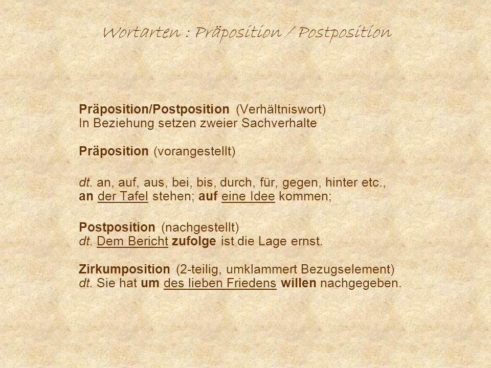 Wortarten : Präposition / Postposition Präposition/Postposition (Verhältniswort) In Beziehung setzen zweier Sachverhalte Präposition (vorangestellt) dt.