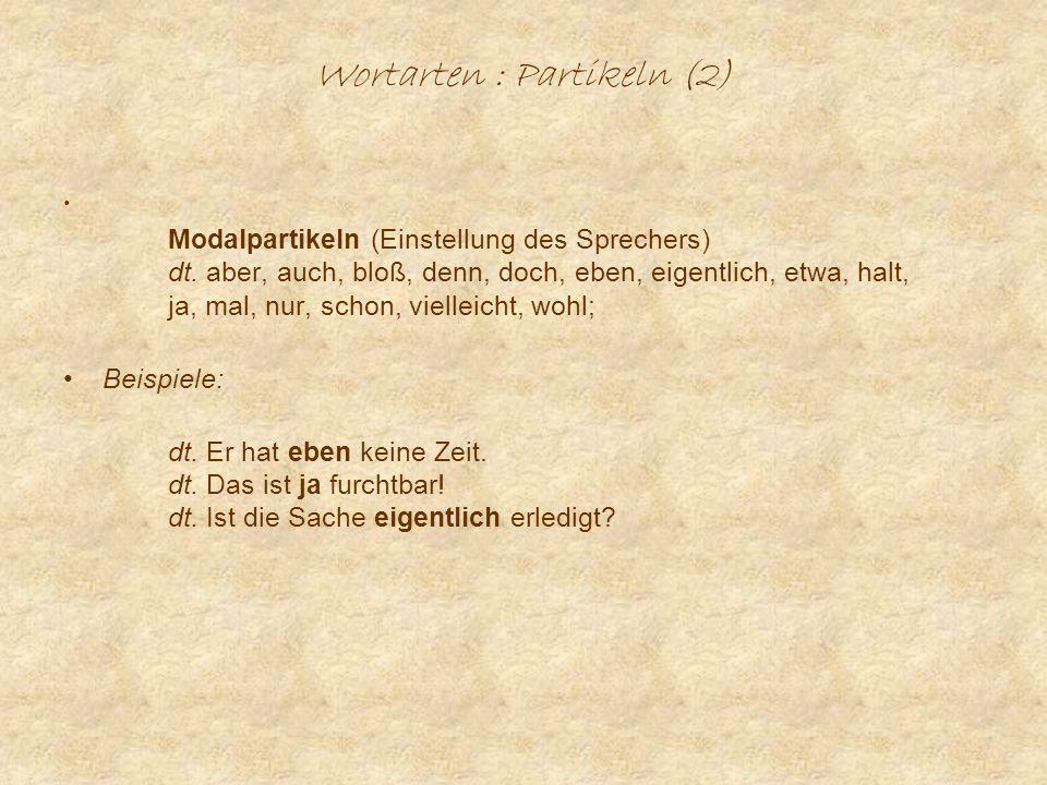 Wortarten : Partikeln (2) Modalpartikeln (Einstellung des Sprechers) dt.