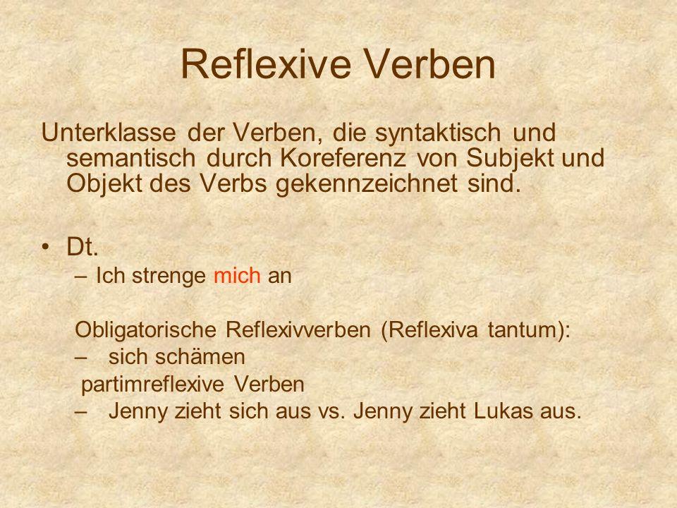 Reflexive Verben Unterklasse der Verben, die syntaktisch und semantisch durch Koreferenz von Subjekt und Objekt des Verbs gekennzeichnet sind. Dt. –Ic
