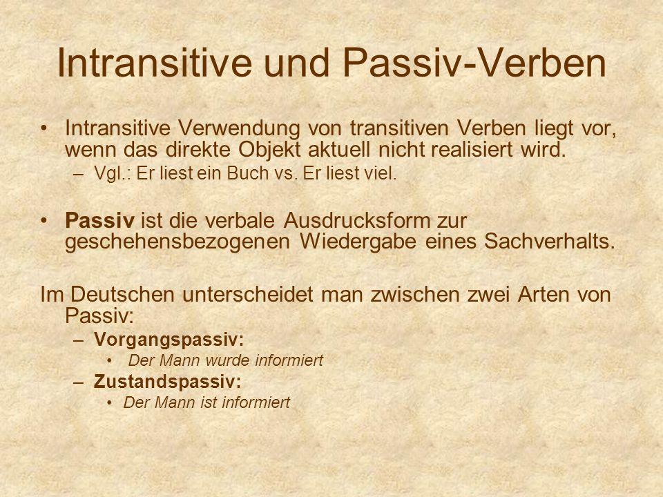 Intransitive und Passiv-Verben Intransitive Verwendung von transitiven Verben liegt vor, wenn das direkte Objekt aktuell nicht realisiert wird. –Vgl.:
