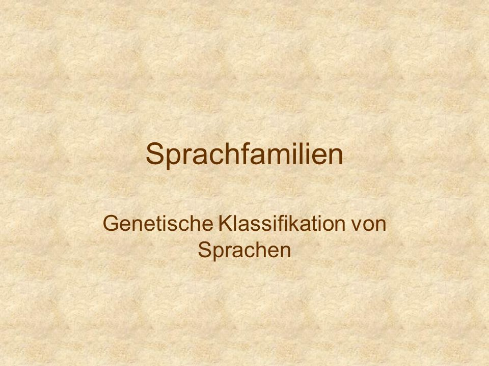 Sprachfamilien Genetische Klassifikation von Sprachen