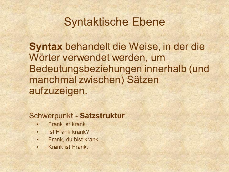 Syntaktische Ebene Syntax behandelt die Weise, in der die Wörter verwendet werden, um Bedeutungsbeziehungen innerhalb (und manchmal zwischen) Sätzen a