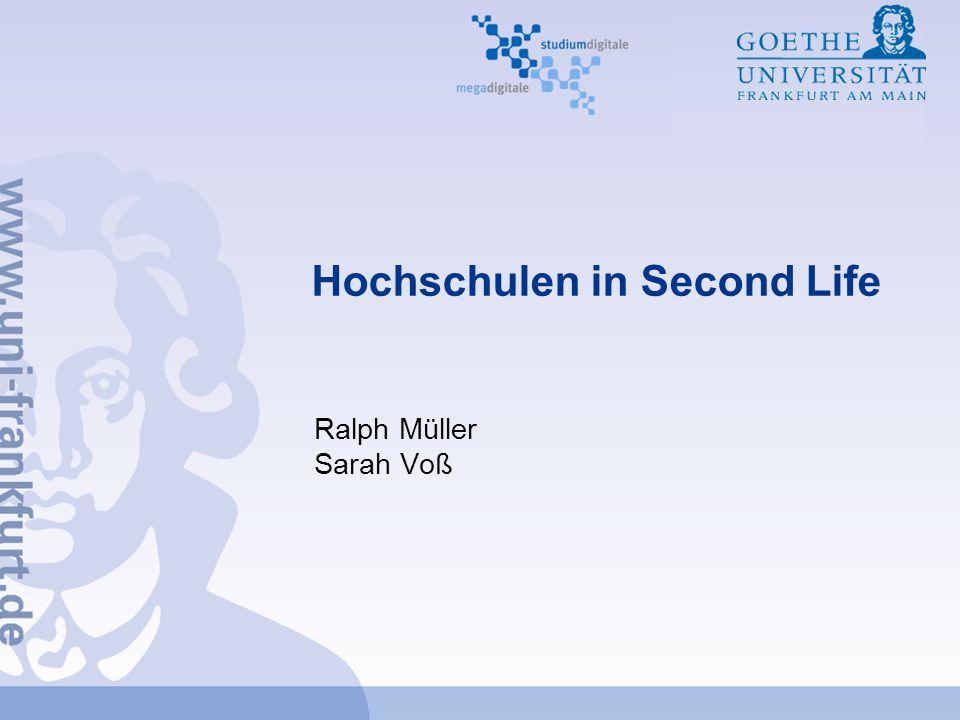Ralph Müller & Sarah Voß megadigitale 2Hochschulen in Second Life Ziele von Second Life Dreidimensionale virtuelle Welt von allgemeinem Nutzen, in der Menschen interagieren, spielen, Handel betreiben und anderweitig kommunizieren können.