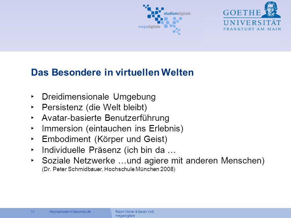 Ralph Müller & Sarah Voß megadigitale 11Hochschulen in Second Life Das Besondere in virtuellen Welten Dreidimensionale Umgebung Persistenz (die Welt b