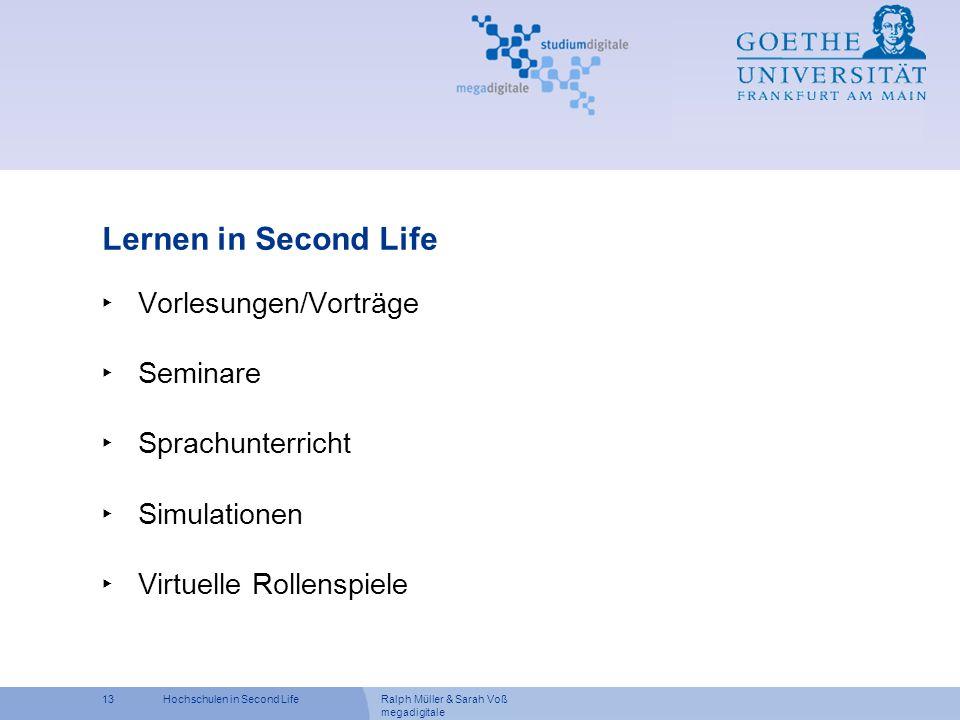 Ralph Müller & Sarah Voß megadigitale 13Hochschulen in Second Life Lernen in Second Life Vorlesungen/Vorträge Seminare Sprachunterricht Simulationen V