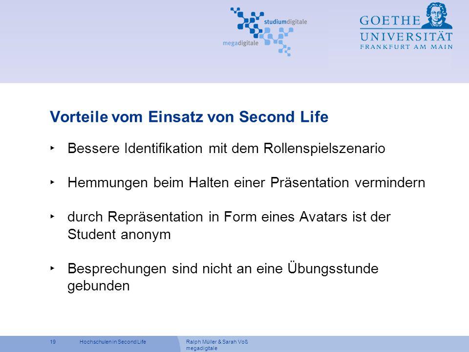 Ralph Müller & Sarah Voß megadigitale 19Hochschulen in Second Life Vorteile vom Einsatz von Second Life Bessere Identifikation mit dem Rollenspielszen