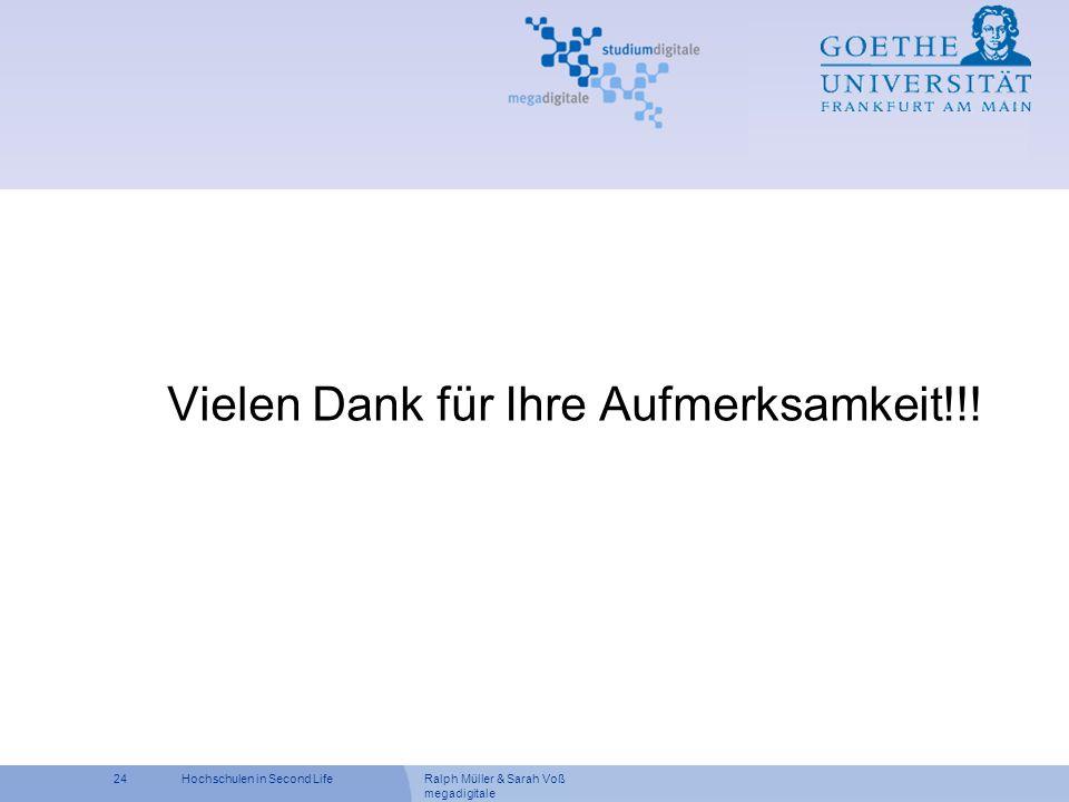 Ralph Müller & Sarah Voß megadigitale 24Hochschulen in Second Life Vielen Dank für Ihre Aufmerksamkeit!!!