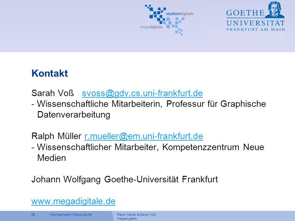 Ralph Müller & Sarah Voß megadigitale 25Hochschulen in Second Life Kontakt Sarah Voß svoss@gdv.cs.uni-frankfurt.desvoss@gdv.cs.uni-frankfurt.de - Wiss