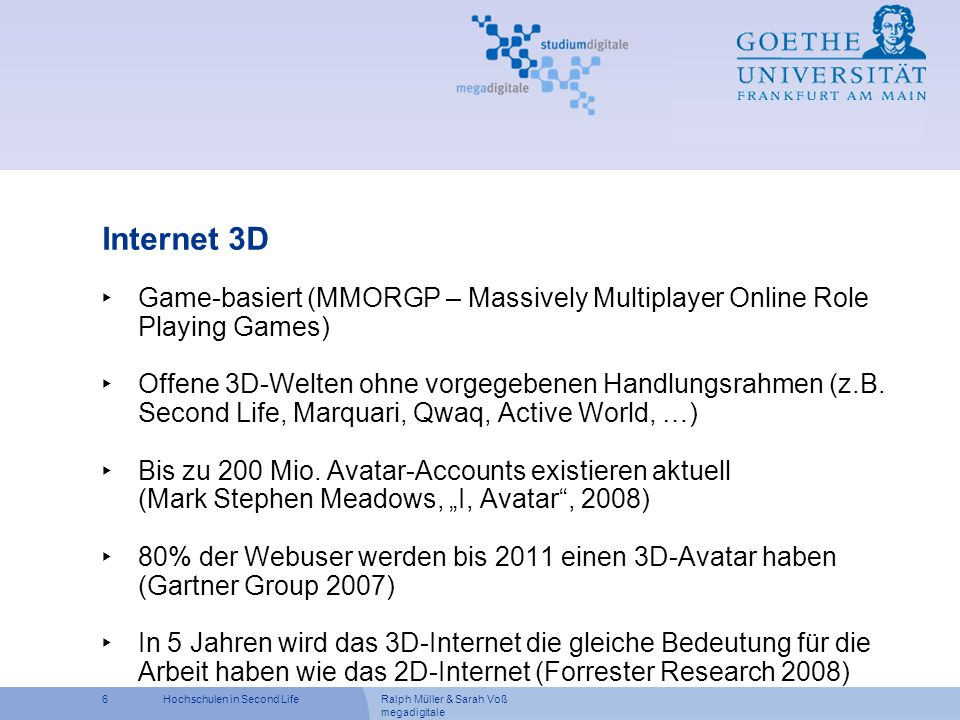 Ralph Müller & Sarah Voß megadigitale 6Hochschulen in Second Life Internet 3D Game-basiert (MMORGP – Massively Multiplayer Online Role Playing Games)