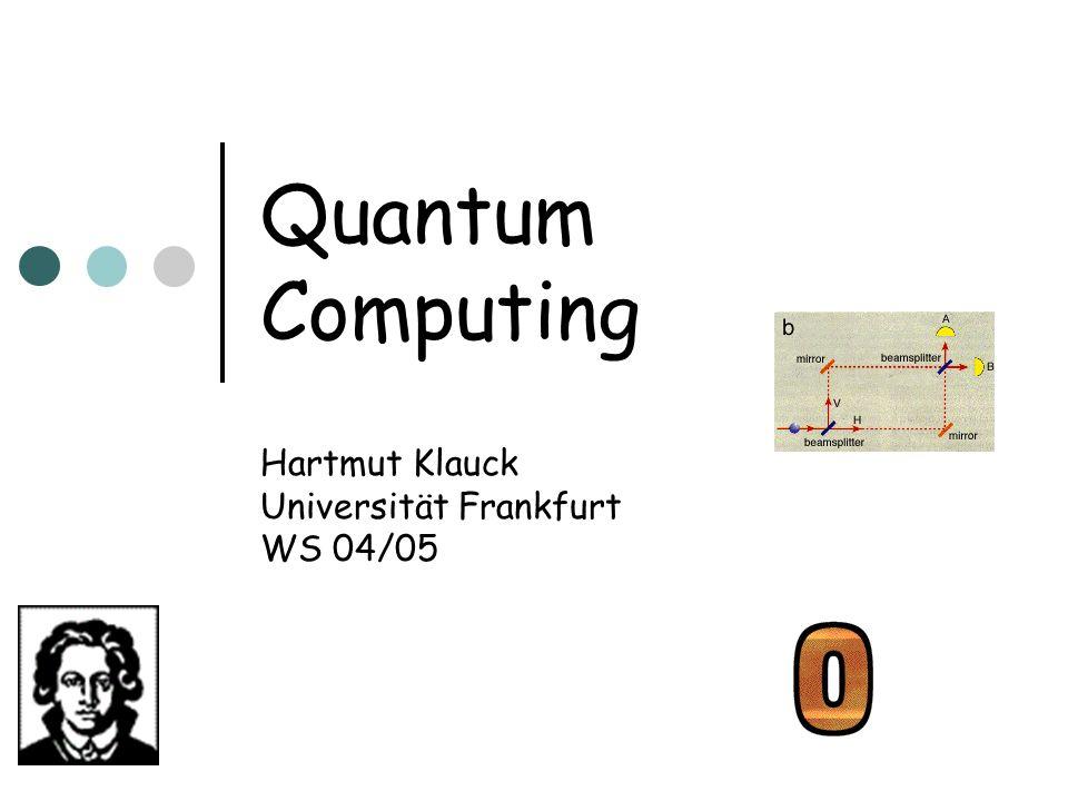 Quantum Computing Hartmut Klauck Universität Frankfurt WS 04/05