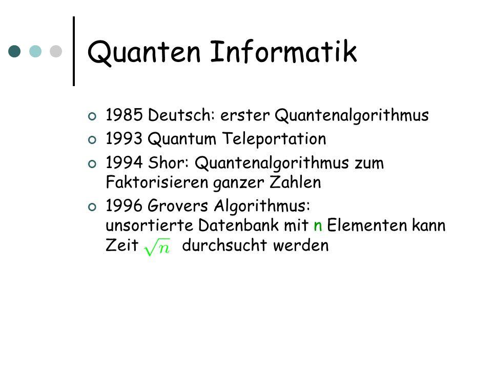 Quanten Informatik 1985 Deutsch: erster Quantenalgorithmus 1993 Quantum Teleportation 1994 Shor: Quantenalgorithmus zum Faktorisieren ganzer Zahlen 19