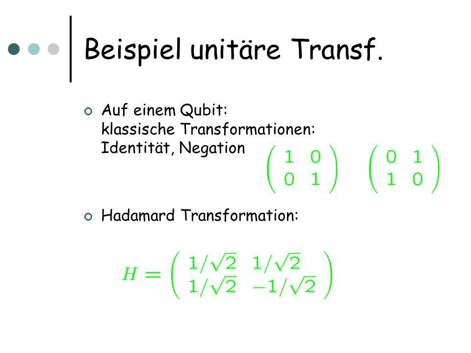 Beispiel unitäre Transf. Auf einem Qubit: klassische Transformationen: Identität, Negation Hadamard Transformation: