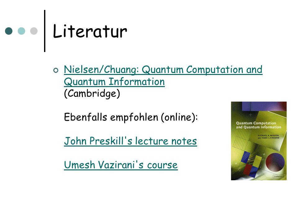 Literatur Nielsen/Chuang: Quantum Computation and Quantum Information (Cambridge) Ebenfalls empfohlen (online): John Preskill's lecture notes Umesh Va