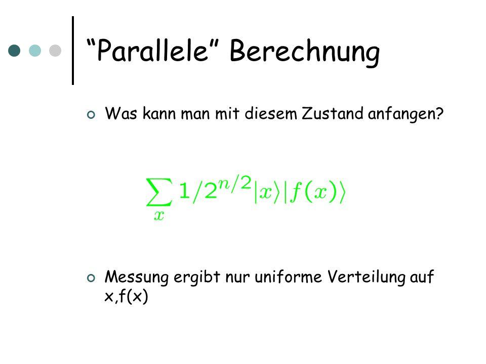 Parallele Berechnung Was kann man mit diesem Zustand anfangen? Messung ergibt nur uniforme Verteilung auf x,f(x)