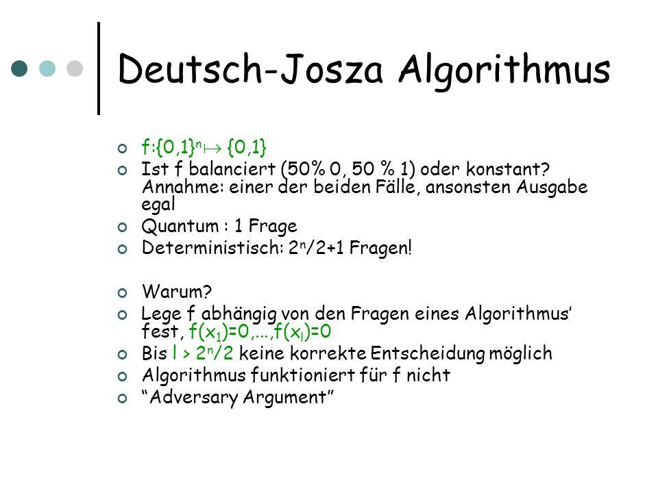 Deutsch-Josza Algorithmus f:{0,1} n {0,1} Ist f balanciert (50% 0, 50 % 1) oder konstant? Annahme: einer der beiden Fälle, ansonsten Ausgabe egal Quan