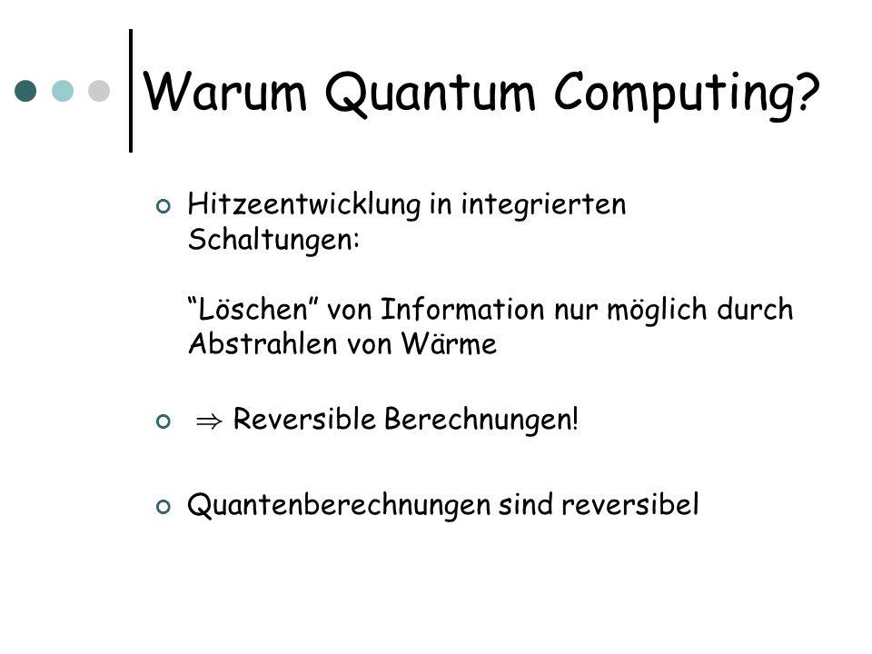 Hitzeentwicklung in integrierten Schaltungen: Löschen von Information nur möglich durch Abstrahlen von Wärme ) Reversible Berechnungen! Quantenberechn