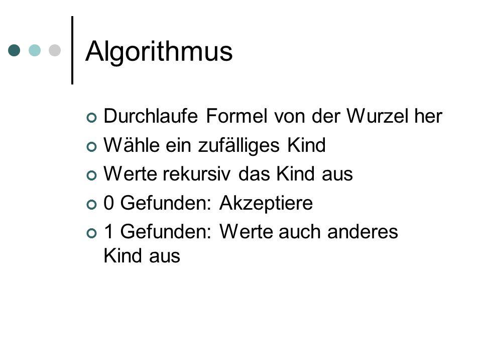 Algorithmus Durchlaufe Formel von der Wurzel her Wähle ein zufälliges Kind Werte rekursiv das Kind aus 0 Gefunden: Akzeptiere 1 Gefunden: Werte auch a