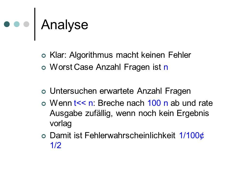 Analyse Klar: Algorithmus macht keinen Fehler Worst Case Anzahl Fragen ist n Untersuchen erwartete Anzahl Fragen Wenn t<< n: Breche nach 100 n ab und