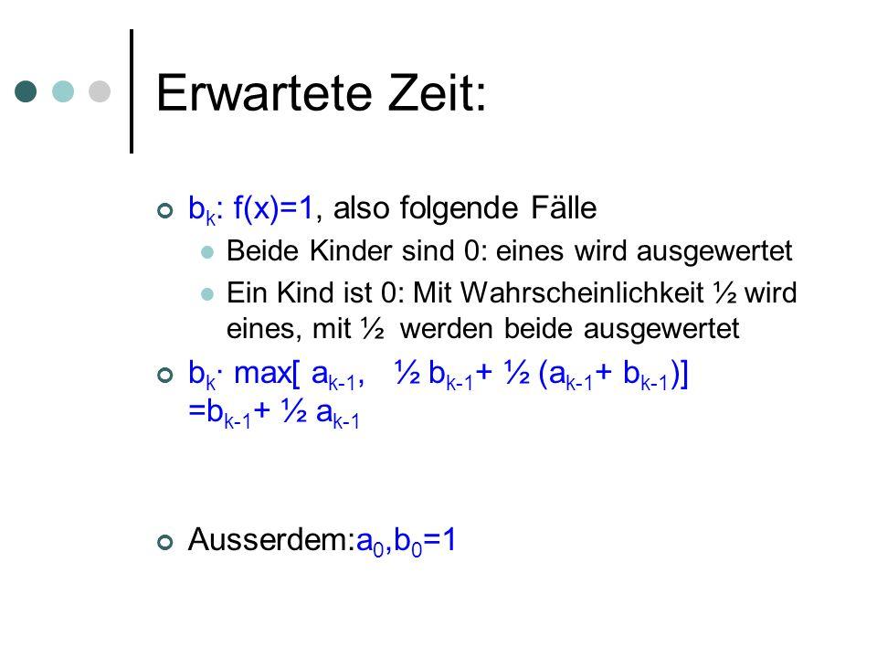 Erwartete Zeit: b k : f(x)=1, also folgende Fälle Beide Kinder sind 0: eines wird ausgewertet Ein Kind ist 0: Mit Wahrscheinlichkeit ½ wird eines, mit