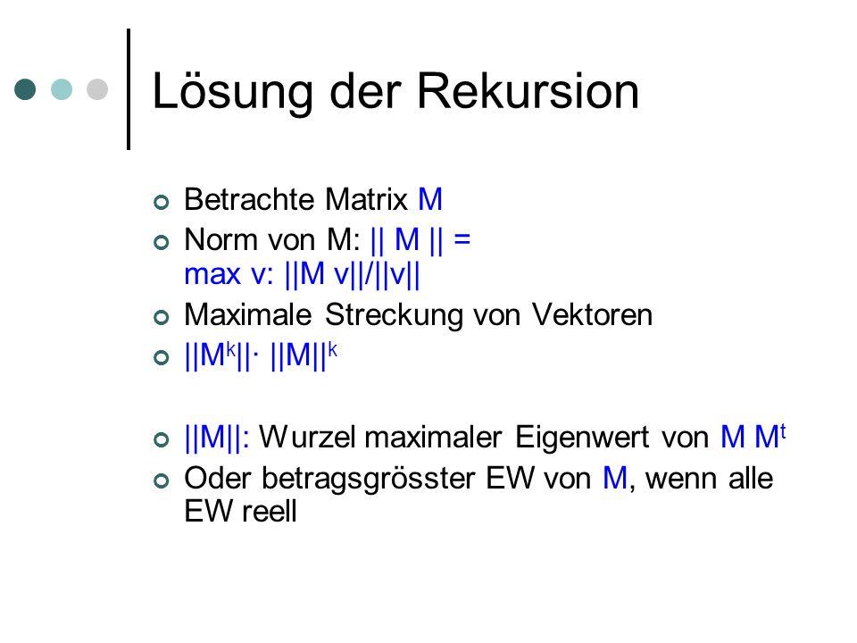 Lösung der Rekursion Betrachte Matrix M Norm von M: || M || = max v: ||M v||/||v|| Maximale Streckung von Vektoren ||M k ||· ||M|| k ||M||: Wurzel max