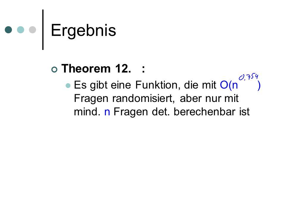 Ergebnis Theorem 12. : Es gibt eine Funktion, die mit O(n ) Fragen randomisiert, aber nur mit mind. n Fragen det. berechenbar ist