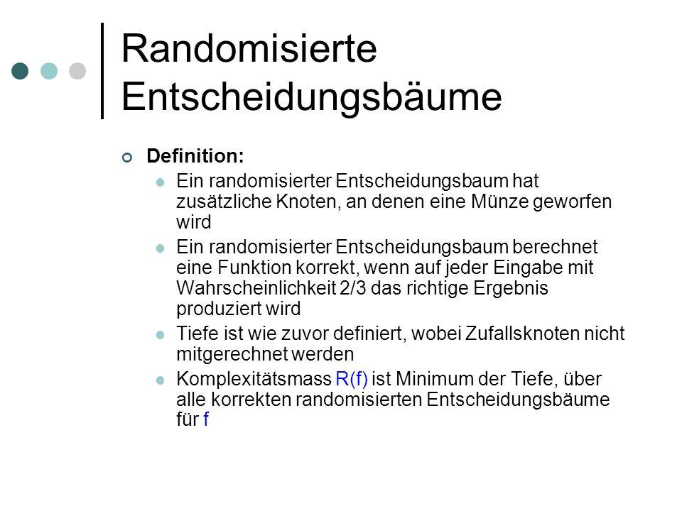Randomisierte Entscheidungsbäume Beispiel: f(x,y,z)=xÇyÇ z Randomisierter Algorithmus: ziehe Zufallsvariable r aus {1,2,3} x,y, x,z oder y,z x,z, oder y=1: Akz.