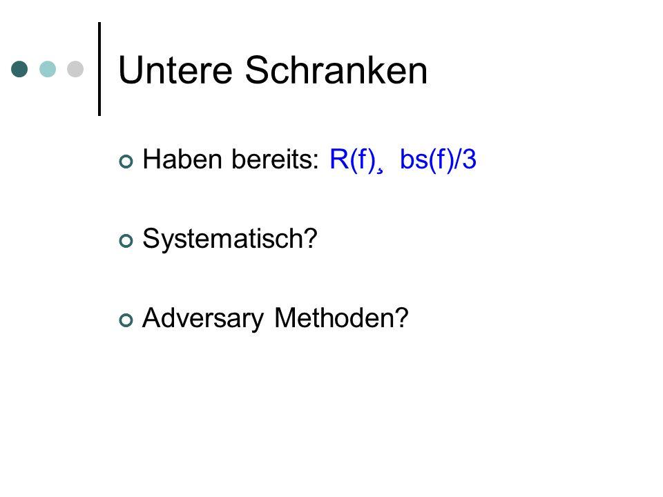 Untere Schranken Haben bereits: R(f)¸ bs(f)/3 Systematisch? Adversary Methoden?