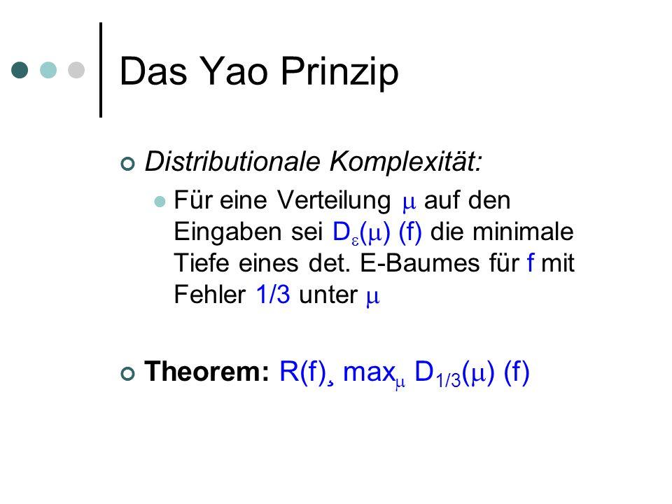 Das Yao Prinzip Distributionale Komplexität: Für eine Verteilung auf den Eingaben sei D ( ) (f) die minimale Tiefe eines det. E-Baumes für f mit Fehle