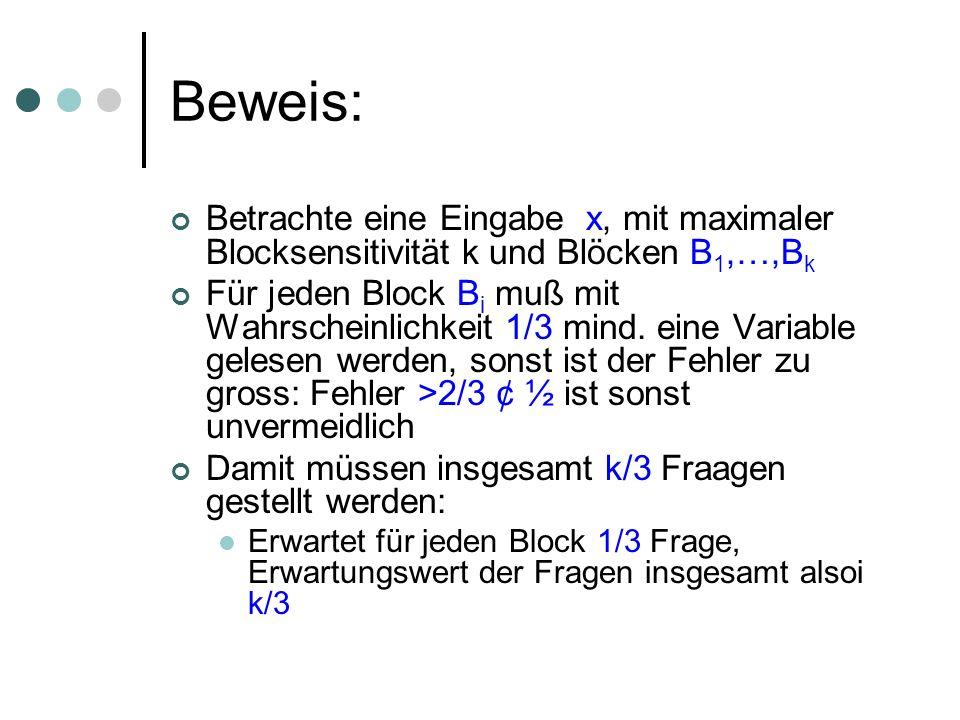 Beweis: Betrachte eine Eingabe x, mit maximaler Blocksensitivität k und Blöcken B 1,…,B k Für jeden Block B i muß mit Wahrscheinlichkeit 1/3 mind. ein